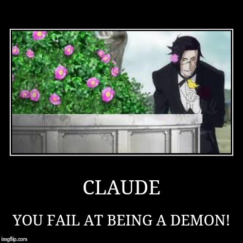 CLAUDE | YOU FAIL AT BEING A DEMON! | image tagged in funny,demotivationals,kuroshitsuji,black butler,anime,claude faustus | made w/ Imgflip demotivational maker