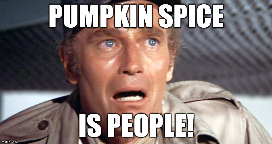 PUMPKIN SPICE IS PEOPLE! | image tagged in soylent green | made w/ Imgflip meme maker