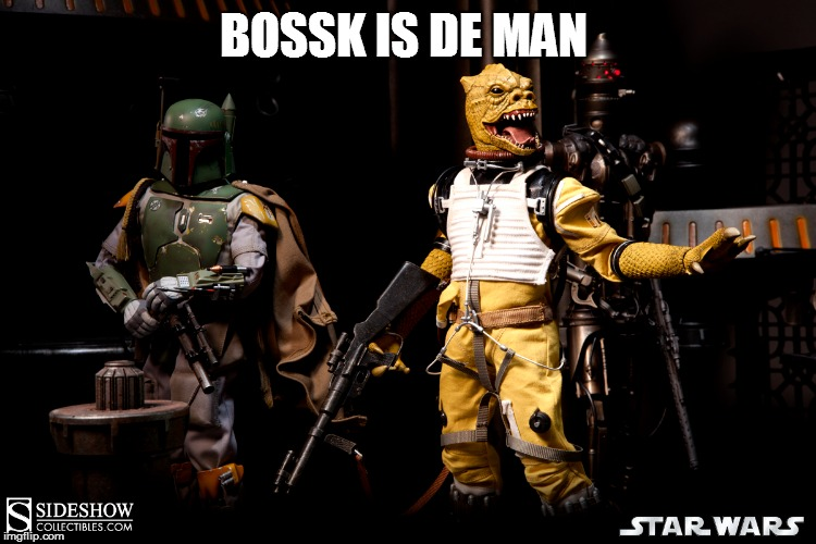 Bossk | BOSSK IS DE MAN | image tagged in star wars,bossk,bounty hunter,boba fett | made w/ Imgflip meme maker