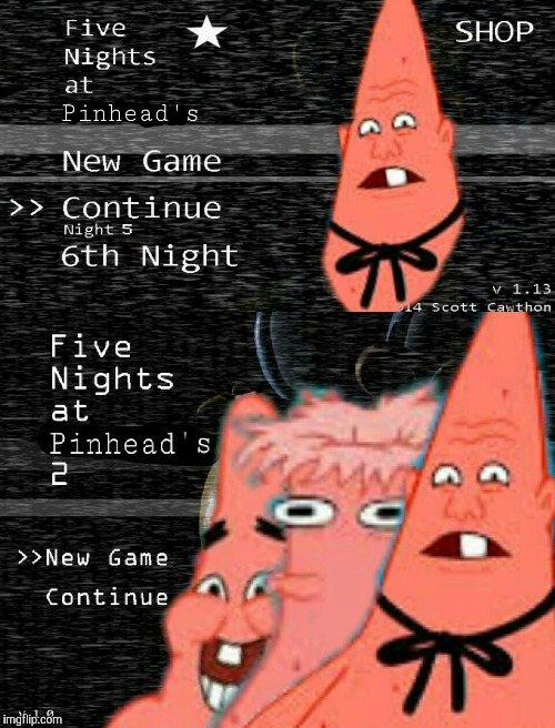 Five nights at Pinheads | image tagged in funny,funny memes,pinhead,patrick star,five nights at freddy's,five nights at freddy's 2 | made w/ Imgflip meme maker