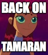 Skeptical Starfire  | BACK ON TAMARAN | image tagged in skeptical starfire  | made w/ Imgflip meme maker