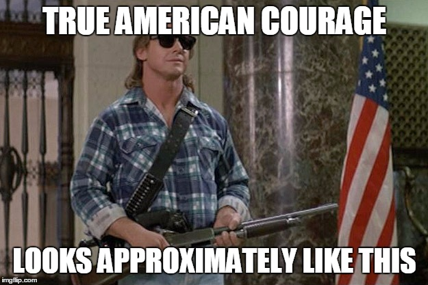 They Live | TRUE AMERICAN COURAGE LOOKS APPROXIMATELY LIKE THIS | image tagged in they live | made w/ Imgflip meme maker