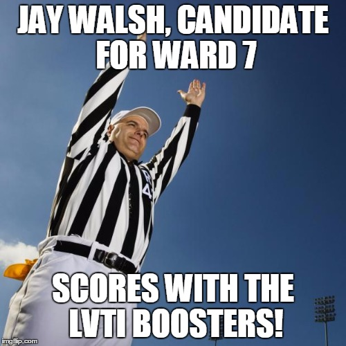 ANOTHER DONATION! | JAY WALSH, CANDIDATE FOR WARD 7 SCORES WITH THE LVTI BOOSTERS! | image tagged in football,election 2015 | made w/ Imgflip meme maker