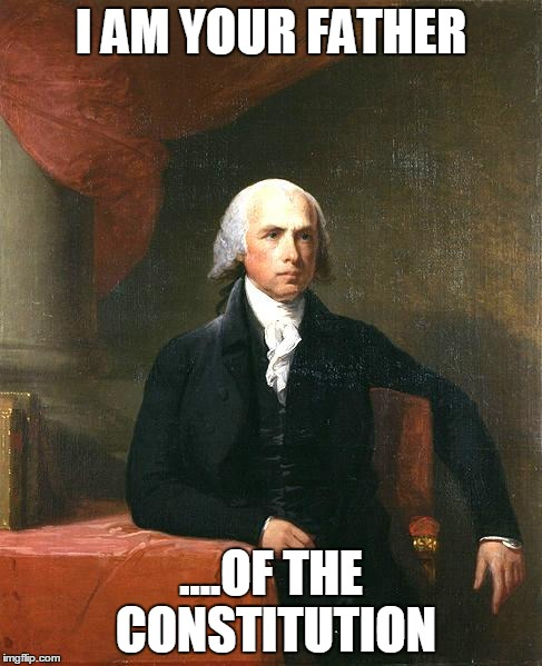 James Madison | I AM YOUR FATHER ....OF THE CONSTITUTION | image tagged in james madison | made w/ Imgflip meme maker