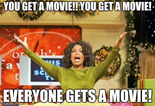 is it just me, but does it seem like every famous person has a movie these days? | YOU GET A MOVIE!! YOU GET A MOVIE! EVERYONE GETS A MOVIE! | image tagged in memes,you get an x and you get an x | made w/ Imgflip meme maker