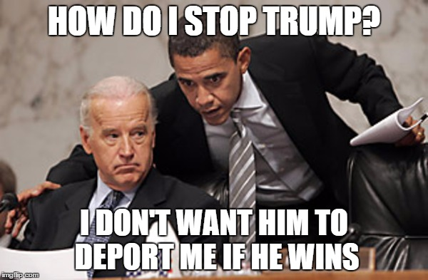 For Obama, this election means more than just retaining Democrat party pride | HOW DO I STOP TRUMP? I DON'T WANT HIM TO DEPORT ME IF HE WINS | image tagged in political meme | made w/ Imgflip meme maker