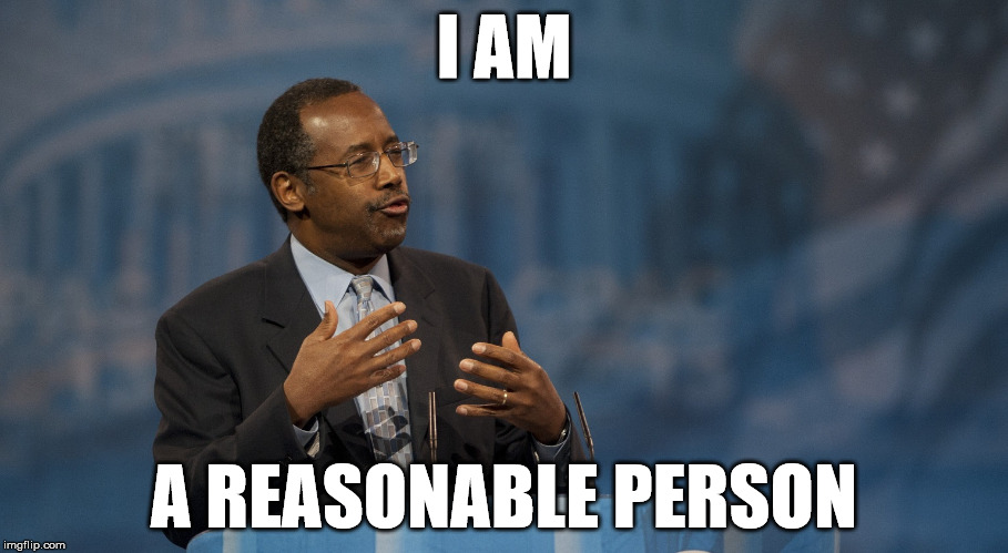 Funniest thing I heard all day... | I AM A REASONABLE PERSON | image tagged in ben carson,hands,sfw,irony,fascism | made w/ Imgflip meme maker