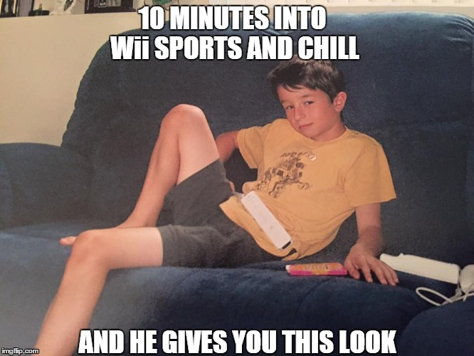 Wii Sports and Chill | 10 MINUTES INTO Wii SPORTS AND CHILL AND HE GIVES YOU THIS LOOK | image tagged in wii,sports,netflix and chill | made w/ Imgflip meme maker