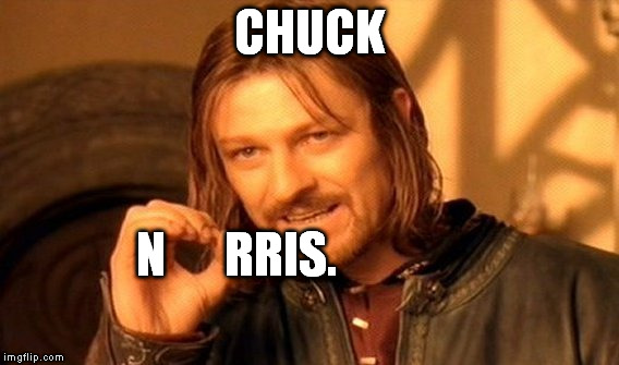 One Does Not Simply Meme | CHUCK N      RRIS. | image tagged in memes,one does not simply | made w/ Imgflip meme maker