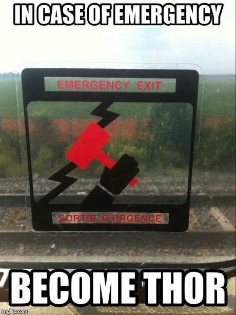 Seems legit. | image tagged in memes,thor,emergency,hammer | made w/ Imgflip meme maker