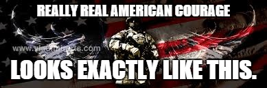 REALLY REAL AMERICAN COURAGE LOOKS EXACTLY LIKE THIS. | made w/ Imgflip meme maker