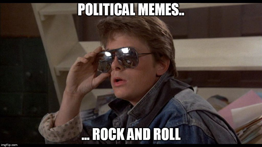 McFly | POLITICAL MEMES.. ... ROCK AND ROLL | image tagged in mcfly | made w/ Imgflip meme maker