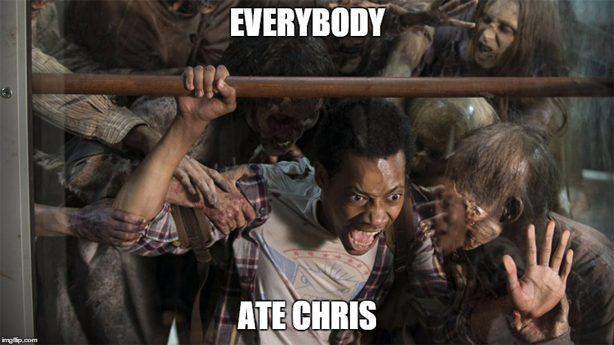 Everybody Ate Chris | EVERYBODY ATE CHRIS | image tagged in the walking dead,twd,zombie,zombie attack,everybody hates chris,everybody ate chris | made w/ Imgflip meme maker