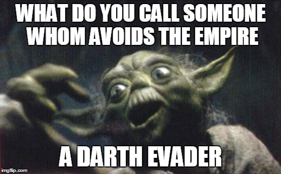 avoidin the empire | WHAT DO YOU CALL SOMEONE WHOM AVOIDS THE EMPIRE A DARTH EVADER | image tagged in yoda joke,yoda | made w/ Imgflip meme maker