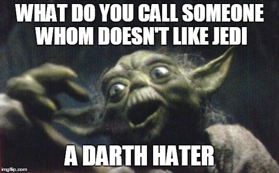 Hater of Jedi | WHAT DO YOU CALL SOMEONE WHOM DOESN'T LIKE JEDI A DARTH HATER | image tagged in yoda joke,yoda | made w/ Imgflip meme maker