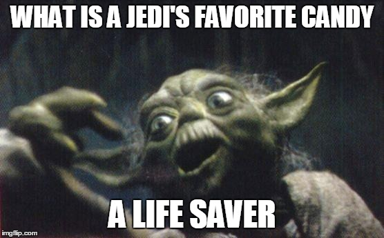Jedi Candy | WHAT IS A JEDI'S FAVORITE CANDY A LIFE SAVER | image tagged in yoda joke,yoda | made w/ Imgflip meme maker
