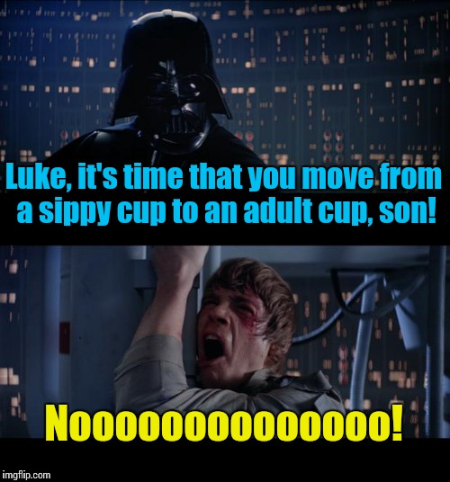Sippy Wars No | Luke, it's time that you move from a sippy cup to an adult cup, son! Noooooooooooooo! | image tagged in memes,star wars no,funny memes,front page,star wars | made w/ Imgflip meme maker