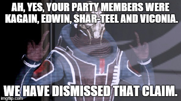 Baldur's Gate Joke no. 12129 - Good-guy Retcons | AH, YES, YOUR PARTY MEMBERS WERE KAGAIN, EDWIN, SHAR-TEEL AND VICONIA. WE HAVE DISMISSED THAT CLAIM. | image tagged in ah,yes x | made w/ Imgflip meme maker