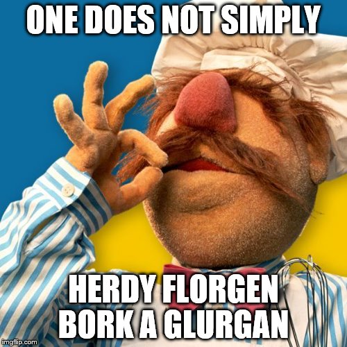 One of the best things to come from Sweden... | ONE DOES NOT SIMPLY HERDY FLORGEN BORK A GLURGAN | image tagged in swedish chef joint,muppet,one does not simply,swedish chef | made w/ Imgflip meme maker