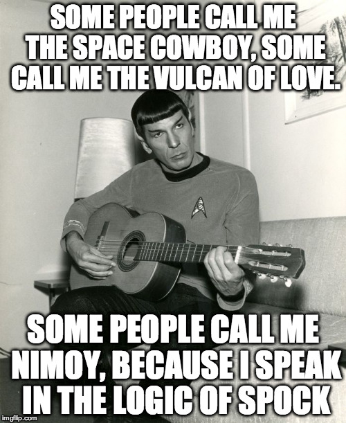Spock plays The Joker | SOME PEOPLE CALL ME THE SPACE COWBOY, SOME CALL ME THE VULCAN OF LOVE. SOME PEOPLE CALL ME NIMOY, BECAUSE I SPEAK IN THE LOGIC OF SPOCK | image tagged in nimoy,steve miller band,the joker,guitar,star trek | made w/ Imgflip meme maker