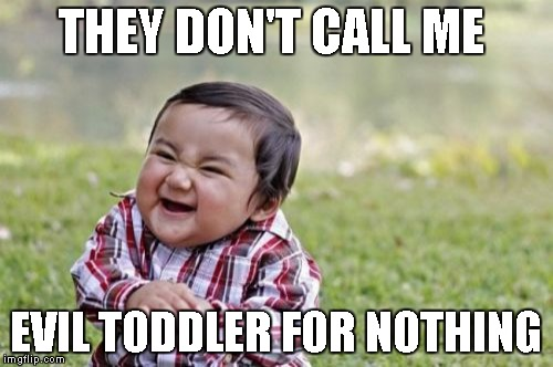 Evil Toddler Meme | THEY DON'T CALL ME EVIL TODDLER FOR NOTHING | image tagged in memes,evil toddler | made w/ Imgflip meme maker