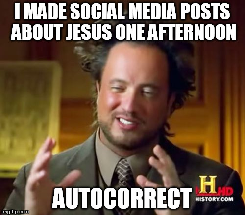 Ancient Aliens Meme | I MADE SOCIAL MEDIA POSTS ABOUT JESUS ONE AFTERNOON AUTOCORRECT | image tagged in memes,ancient aliens | made w/ Imgflip meme maker