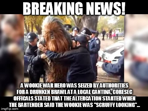 This isn't Kashyyk? | BREAKING NEWS! A WOOKIE WAR HERO WAS SEIZED BY AUTHORITIES FOR A DRUNKEN BRAWL AT A LOCAL CANTINA, CORESEC OFFICALS STATED THAT THE ALTERCAT | image tagged in this isn't kashyyk | made w/ Imgflip meme maker