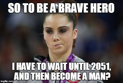 There ought to be an easier way... | SO TO BE A BRAVE HERO I HAVE TO WAIT UNTIL 2051, AND THEN BECOME A MAN? | image tagged in memes,mckayla maroney not impressed,olympics,caitlyn jenner,bruce jenner,transgender | made w/ Imgflip meme maker