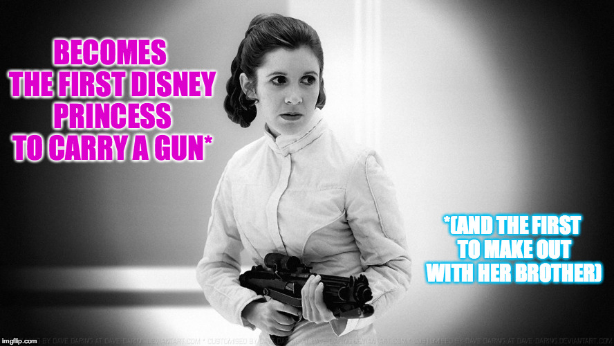 Leia's The First | BECOMES  THE FIRST DISNEY PRINCESS TO CARRY A GUN* *(AND THE FIRST TO MAKE OUT WITH HER BROTHER) | image tagged in star wars,princess leia,disney,blaster,incest,george lucas | made w/ Imgflip meme maker
