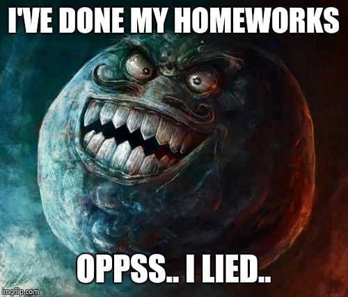 I Lied 2 | I'VE DONE MY HOMEWORKS OPPSS.. I LIED.. | image tagged in memes,i lied 2 | made w/ Imgflip meme maker
