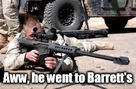 Aww, he went to Barrett's | made w/ Imgflip meme maker
