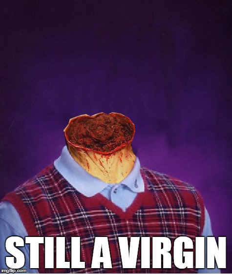 Bad Luck Brian | STILL A VIRGIN | image tagged in bad luck brian,memes,praying mantis | made w/ Imgflip meme maker