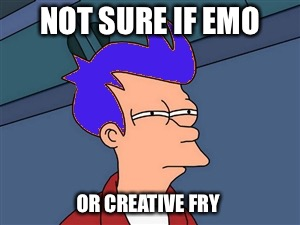 Blue Futurama Fry | NOT SURE IF EMO OR CREATIVE FRY | image tagged in memes,blue futurama fry | made w/ Imgflip meme maker