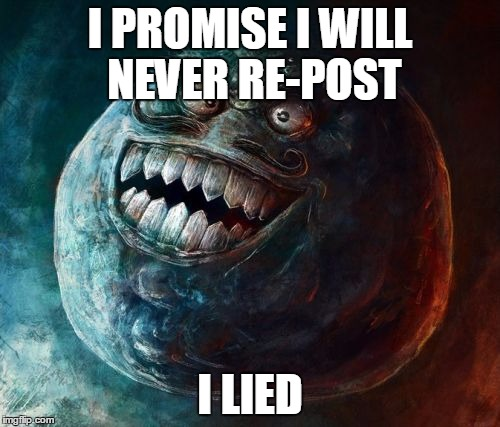 I Lied 2 | I PROMISE I WILL NEVER RE-POST I LIED | image tagged in memes,i lied 2 | made w/ Imgflip meme maker