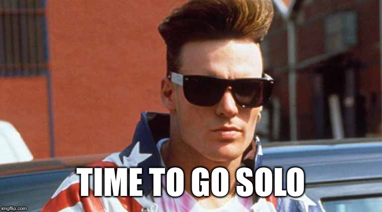 TIME TO GO SOLO | image tagged in vanilla ice | made w/ Imgflip meme maker
