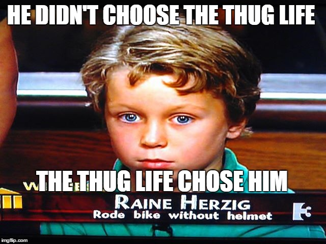 He was born to be a thug | HE DIDN'T CHOOSE THE THUG LIFE THE THUG LIFE CHOSE HIM | image tagged in thug life,bike,bicycle,kids,crime | made w/ Imgflip meme maker