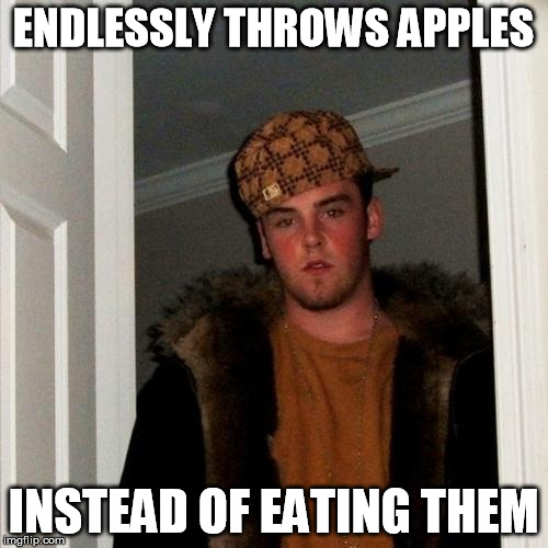 Scumbag Steve Meme | ENDLESSLY THROWS APPLES INSTEAD OF EATING THEM | image tagged in memes,scumbag steve | made w/ Imgflip meme maker