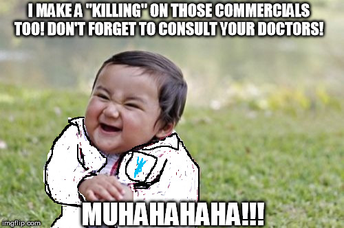 evil_toddler_pharmacist.jpg - I made a killing on those commercials too. Dont forget to consult your doctors! Mwah hahahaha