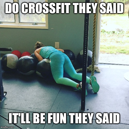Crossfit | DO CROSSFIT THEY SAID IT'LL BE FUN THEY SAID | image tagged in crossfit | made w/ Imgflip meme maker
