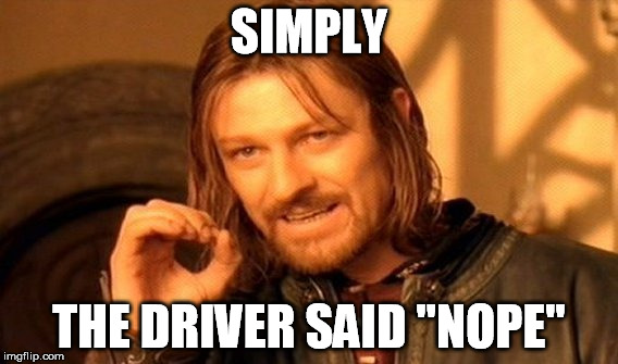 "One Does Not Simply Meme | SIMPLY THE DRIVER SAID ""NOPE"" 
