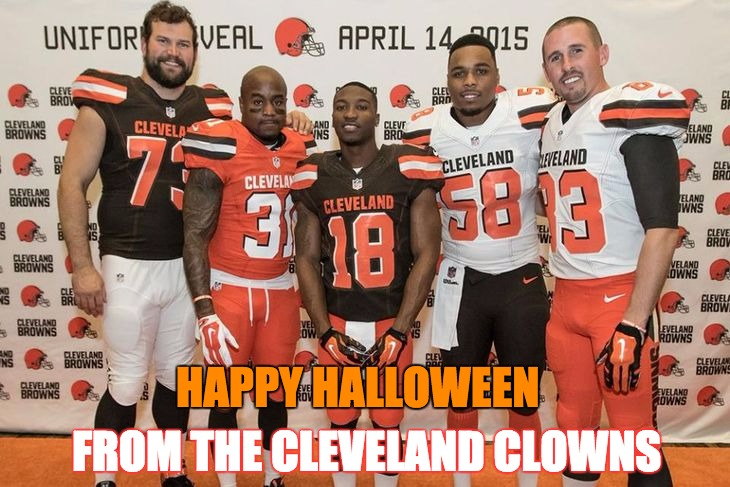 Happy Halloween Cleveland | HAPPY HALLOWEEN FROM THE CLEVELAND CLOWNS | image tagged in happy halloween cleveland,halloween,nfl,cleveland browns,clowns,browns | made w/ Imgflip meme maker