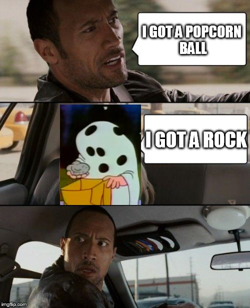 The Rock Driving Meme | I GOT A POPCORN BALL I GOT A ROCK | image tagged in memes,the rock driving | made w/ Imgflip meme maker