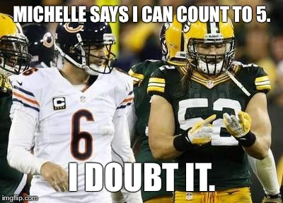 Packers | MICHELLE SAYS I CAN COUNT TO 5. I DOUBT IT. | image tagged in memes,packers | made w/ Imgflip meme maker