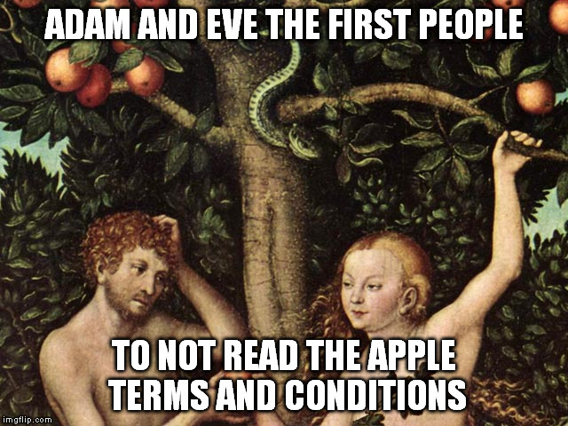 adam and eve | ADAM AND EVE THE FIRST PEOPLE TO NOT READ THE APPLE TERMS AND CONDITIONS | image tagged in adam and eve | made w/ Imgflip meme maker