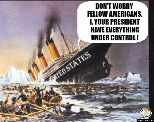 DON'T WORRY FELLOW AMERICANS. I, YOUR PRESIDENT HAVE EVERYTHING UNDER CONTROL ! | made w/ Imgflip meme maker