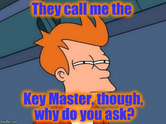 Futurama Fry Meme | They call me the Key Master, though, why do you ask? | image tagged in memes,futurama fry | made w/ Imgflip meme maker