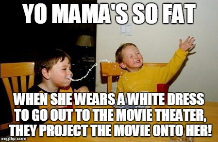 And it's not just 3D, it's 99D! | YO MAMA'S SO FAT WHEN SHE WEARS A WHITE DRESS TO GO OUT TO THE MOVIE THEATER, THEY PROJECT THE MOVIE ONTO HER! | image tagged in memes,yo mamas so fat | made w/ Imgflip meme maker