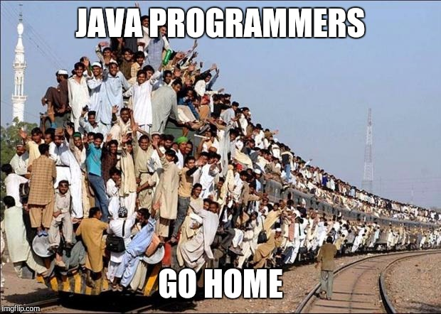 Indian Train | JAVA PROGRAMMERS GO HOME | image tagged in indian train | made w/ Imgflip meme maker
