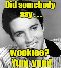 Did somebody say . . . wookiee?  Yum, yum! | made w/ Imgflip meme maker
