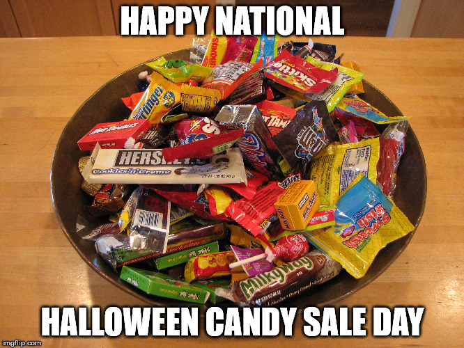 HAPPY NATIONAL HALLOWEEN CANDY SALE DAY | made w/ Imgflip meme maker
